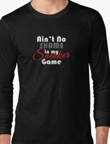 Ain't No Shame in my Sneaker Game Long Sleeve T-Shirt