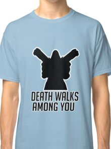 Death Walks Among You Classic T-Shirt