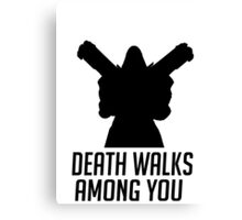 Death Walks Among You Canvas Print