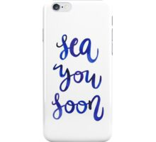 Sea You Soon! iPhone Case/Skin