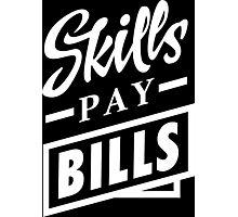 Skills Pay Bills - White Photographic Print