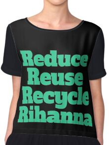 Reduce Reuse Recycle Rihanna Broad City Chiffon Top