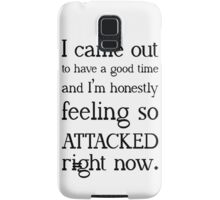 """I came out to have a good time and I'm honestly feeling so attacked right now""  Samsung Galaxy Case/Skin"