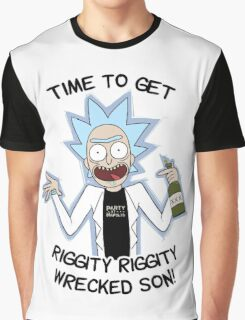 Rick Party At Napolis - Time To Get Riggity Riggity Wrecked Son! Graphic T-Shirt