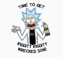 Rick Party At Napolis - Time To Get Riggity Riggity Wrecked Son! Unisex T-Shirt