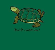 Don't rush me! Unisex T-Shirt