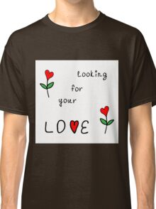 Looking for your love Classic T-Shirt