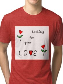 Looking for your love Tri-blend T-Shirt