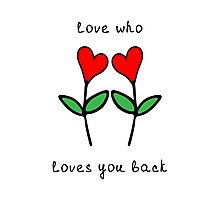 Love who loves you back Photographic Print