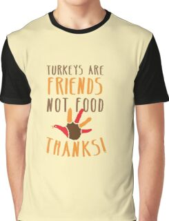 TURKEYS are FRIENDS not food! Vegetarian thanksgiving funny design Graphic T-Shirt