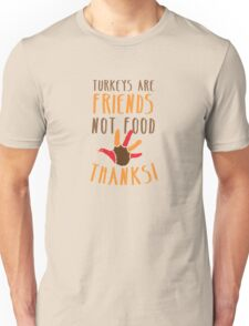 TURKEYS are FRIENDS not food! Vegetarian thanksgiving funny design Unisex T-Shirt