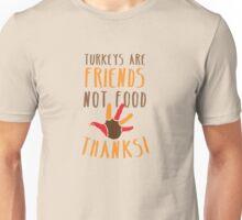 TURKEYS are FRIENDS not food! Vegetarian thanksgiving funny design Unisex T-Shirt