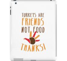 TURKEYS are FRIENDS not food! Vegetarian thanksgiving funny design iPad Case/Skin