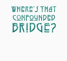 WHERE'S THAT CONFOUNDED BRIDGE? - destroyed teal Unisex T-Shirt