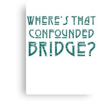 WHERE'S THAT CONFOUNDED BRIDGE? - destroyed teal Canvas Print