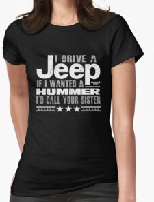 I drive a Jeep - if i wanted a hummer i'd call your sister Womens Fitted T-Shirt