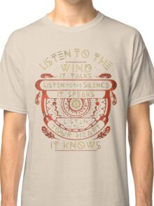 NATIVE AMERICAN LISTEN TO THE WIND IT TALKS LISTEN TO THE SILENCE IT SPEAKS LISTEN YOUR HEART IT KNOWS Classic T-Shirt