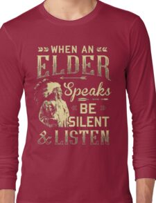 NATIVE AMERICAN WHEN AN ELDER SPEAKS BE SILENT AND LISTEN Long Sleeve T-Shirt