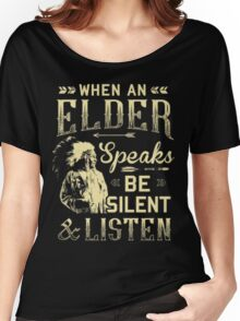 NATIVE AMERICAN WHEN AN ELDER SPEAKS BE SILENT AND LISTEN Women's Relaxed Fit T-Shirt