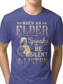 NATIVE AMERICAN WHEN AN ELDER SPEAKS BE SILENT AND LISTEN Tri-blend T-Shirt