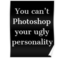 You Can't Photoshop Your Ugly Personality 2 (White) Poster