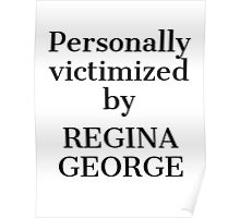 Personally Victimized by Regina George Poster