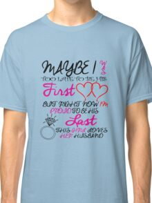 May be i was too late to be his first love Classic T-Shirt