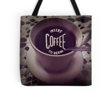 Insert coffee to begin Tote Bag