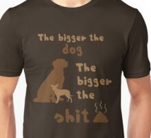 The bigger the dog... Unisex T-Shirt