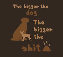 The bigger the dog... Unisex T-Shirt