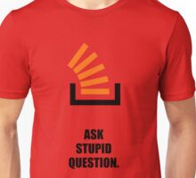 Ask Stupid Question - Corporate Start-up Quotes Unisex T-Shirt