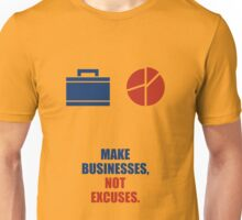 Make Businesses, Not Excuses - Corporate Startup Quotes Unisex T-Shirt