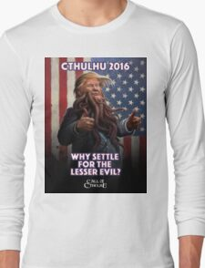 WHY SETTLE FOR THE LESSER EVIL? Cthulhu 2016 T-Shirt Long Sleeve T-Shirt
