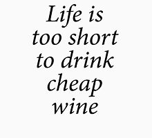LIFE IS TOO SHORT TO DRINK CHEAP WINE Unisex T-Shirt