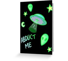 Abduct Me Greeting Card