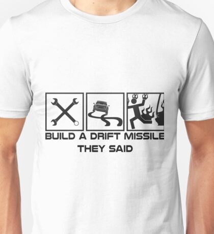 Build a drift missile they said... Unisex T-Shirt