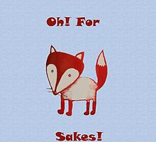 Oh For Fox Sakes!! by Tyler-Kiwee
