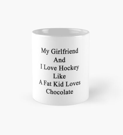 My Girlfriend And I Love Hockey Like A Fat Kid Loves Chocolate Mug