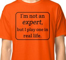 Not An Expert Classic T-Shirt
