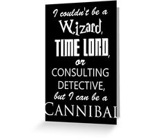 but I can be a cannibal Greeting Card