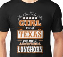 Texas - You Can Take The Girl Out Of Texas But She Always Be A Longhorn Unisex T-Shirt