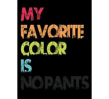 My Favorite Color Is No Pants Photographic Print