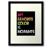 My Favorite Color Is No Pants Framed Print