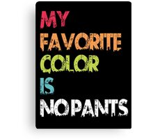 My Favorite Color Is No Pants Canvas Print