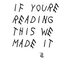 If You're Reading This We Made It Photographic Print