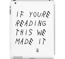 If You're Reading This We Made It iPad Case/Skin