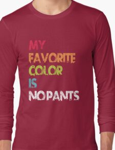 My Favorite Color Is No Pants Long Sleeve T-Shirt