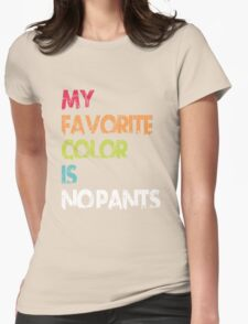 My Favorite Color Is No Pants Womens Fitted T-Shirt