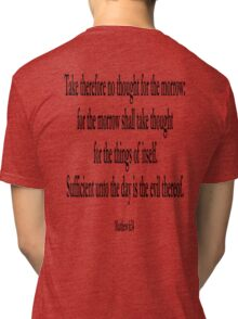 BIBLE, Biblical, Matthew 6:34, Jesus, Sufficient unto the day, Sayings of Jesus, King James Version Tri-blend T-Shirt