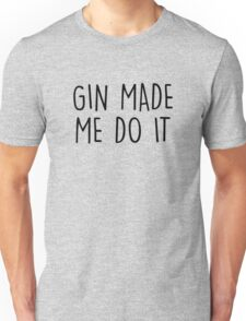 GIn made me do it Unisex T-Shirt